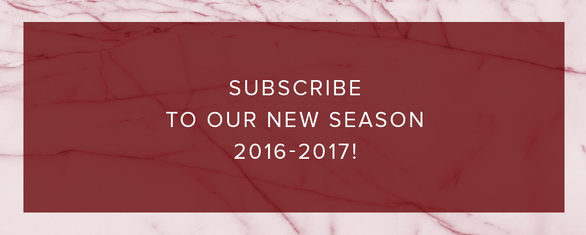 SUBSCRIBE TO OUR NEW SEASON 2016-2017